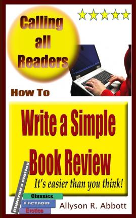 How to Write a Simple Book Review : It's Easier Than You Think!