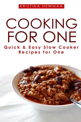 Cooking for One : One Pot, Slow Cooker Recipes - Easy Recipes for One