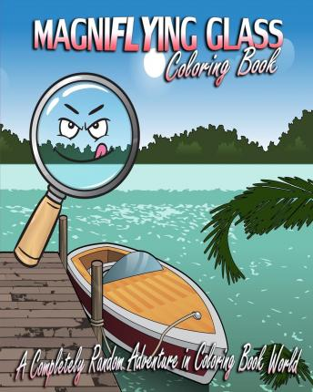 Magniflying Glass : A Completely Random Adventure in Coloring Book World