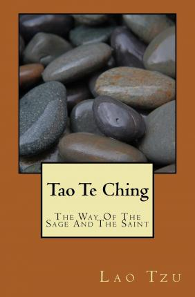 Tao Te Ching : The Way of the Sage and the Saint