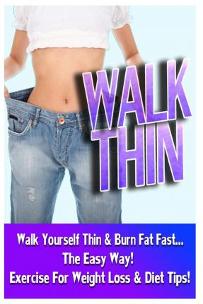 Walk Thin - Walk Yourself Thin & Burn Fat Fast! (Exercise for Weight Loss & Diet Tips)