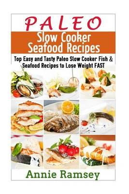 Paleo Slow Cooker Seafood Recipes : Top Easy and Tasty Paleo Slow Cooker Fish & Seafood Recipes to Lose Weight Fast!