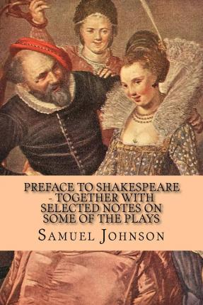 samuel johnsons preface to shakespeare essay The text comes from the plays of william shakespeare , ed samuel johnson ( london, 1765) this abridged edition is roughly half the length of the whole   he found the english stage in a state of the utmost rudeness no essays either in .