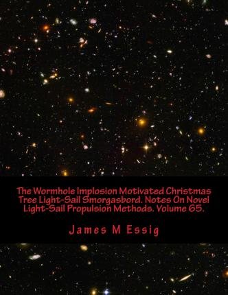 The Wormhole Implosion Motivated Christmas Tree Light-Sail Smorgasbord. Notes on Novel Light-Sail Propulsion Methods. Volume 65.
