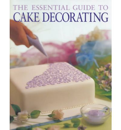 The Essential Guide to Cake Decorating : Allen : 9781552852361