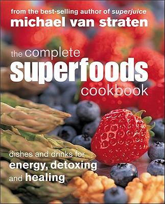 The Complete Superfoods Cookbook : Dishes and Drinks for Energy, Detoxing and Healing