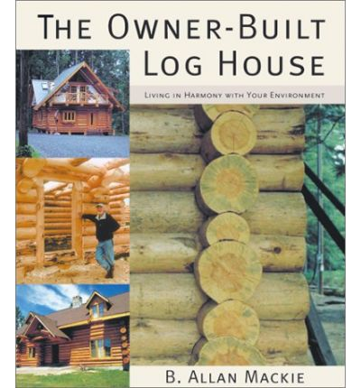 The Owner-Built Log House : Living in Harmony with Your Environment