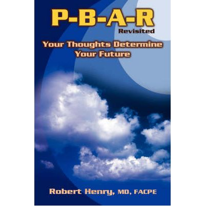 P-B-A-R Revisited : Your Thoughts Determine Your Future!