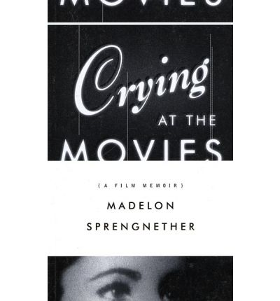 Crying at the Movies : A Film Memoir