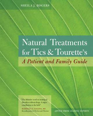 Natural Treatment for Tics and Tourette's : A Patient and Family Guide