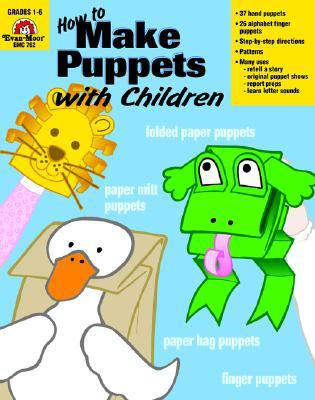 How to Make Puppets with Children : Grades 1-6
