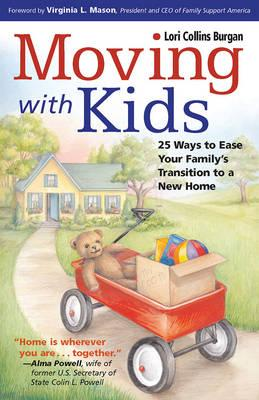 Moving with Kids : 25 Ways to Ease Your Family's Transition to a New Home