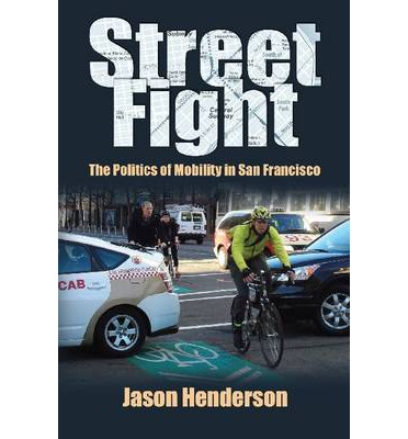 Street Fight : The Politics of Mobility in San Francisco