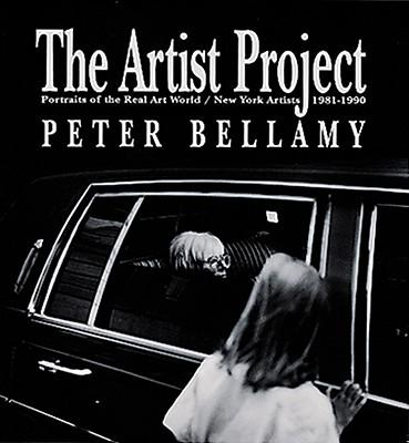 The Artist Project : Portraits of the Real Art World/New York Artists, 1981-90