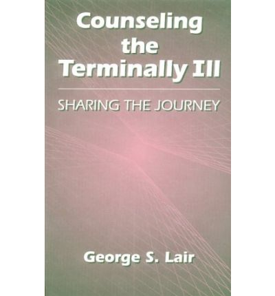 Counselling the Terminally Ill : Sharing the Journey
