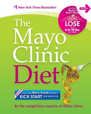The Mayo Clinic Diet : Eat Well. Enjoy Life. Lose Weight.