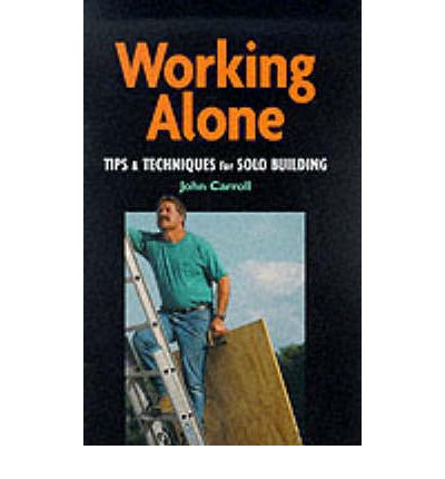 Working Alone : Tips and Techniques for Solo Building