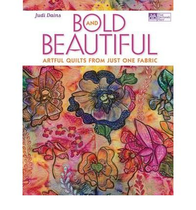 Bold and Beautiful : Artful Quilts from Just One Fabric
