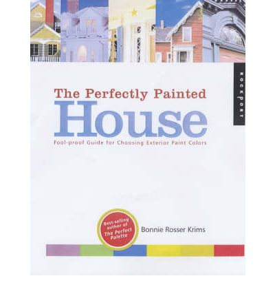 The Perfectly Painted House : A Fool-proof Guide for Choosing Exterior Colors for Your Home