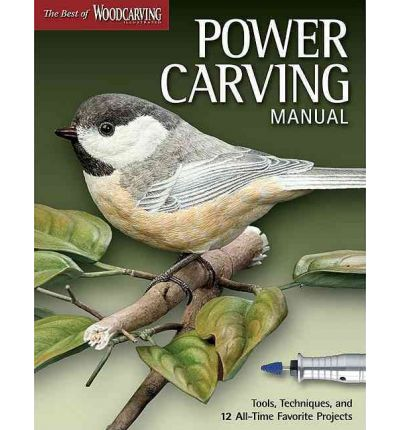 Power Carving Manual: Tools, Techniques, and 16 All-time Favorite Projects
