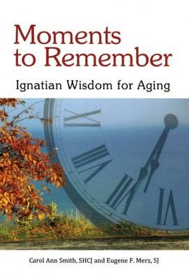 Moments to Remember : Ignatian Wisdom for Aging