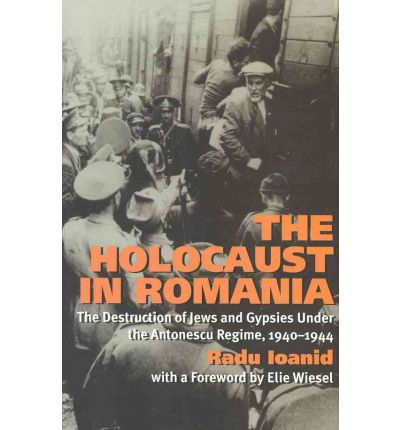 The Holocaust in Romania : The Destruction of Jews and Gypsies Under the Antonescu Regime, 1940-1944