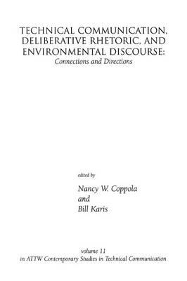 Technical Communication, Deliberative Rhetoric and Environmental Discourse : Connections and Directions
