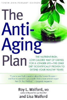 The Anti-Aging Plan : The Nutrient-Rich, Low-Calorie Way of Eating for a Longer Life - The Only Diet Scientifically Proven to Extend