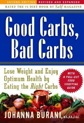 Good Carbs, Bad Carbs : Lose Weight and Enjoy Optimum Health by Eating the Right Carbs