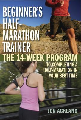 Beginner's Half-Marathon Trainer : The 14-Week Program to Completing a Half-Marathon in Your Best Time