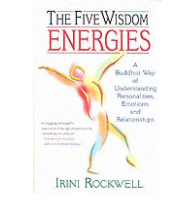 The Five Wisdom Energies : A Buddhist Way of Understanding Personalities, Emotions and Relationships