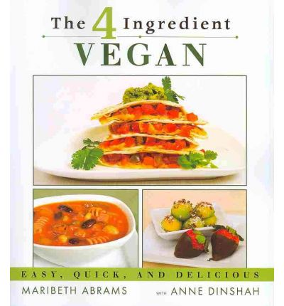 The Four-Ingredient Vegan : Easy, Quick, and Delicious