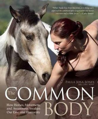 The Common Body : Horses, Movement, and Awakening Our Essential Humanity