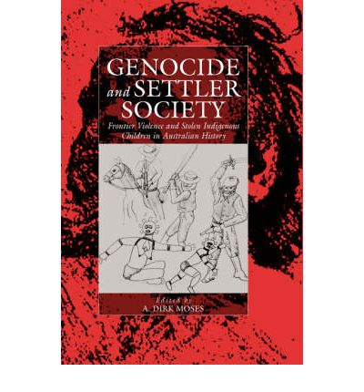 Genocide and Settler Society : Frontier Violence and Stolen Indigenous Children in Australian History