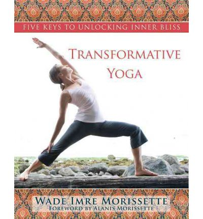 Transformative Yoga : Five Keys to Unlocking Inner Bliss