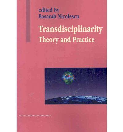 Transdisciplinarity : Theory and Practice