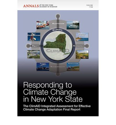 Responding to Climate Change in New York State : The Climaid Integrated Assessment for Effective Climate Change Adaptation Final Report