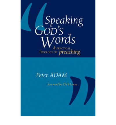 Speaking God's Words : A Practical Theology of Preaching