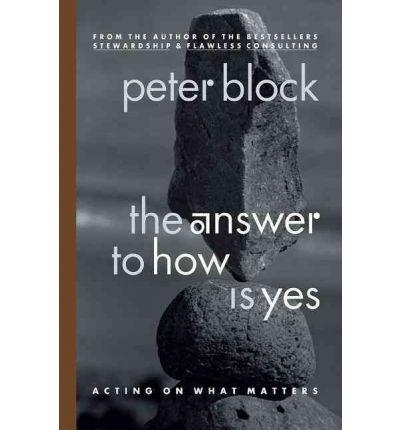 The Answer to How is Yes: Stop Looking for Help in All the Wrong Places: Acting on What Matters