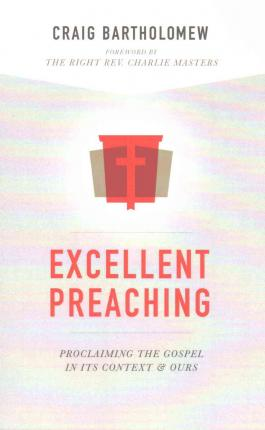 Excellent Preaching: Proclaiming the Gospel in Its Context and Ours