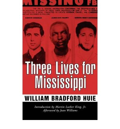 three lives for mississippi Three lives for mississippi [william bradford huie, martin luther king jr, juan williams] on amazoncom free shipping on qualifying offers in the civil rights movement, 1964 was the year of freedom summer on june 21, mississippi, one of the last bastions of segregation in america and a bloody battleground in the fight for civil rights.
