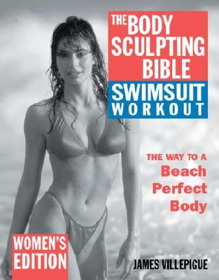 The Body Sulpting Bible Swimsuit Workout Edition for Women : The Way to the Perfect Beach Body