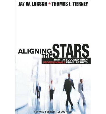 Aligning the Stars : How to Succeed When Professionals Drive Results