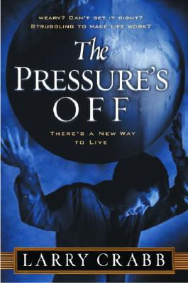 The Pressure's Off : There's a New Way to Live