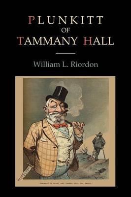 plunkitt of tammany hall William l riordan is the author of plunkitt of tammany hall (355 avg rating, 598 ratings, 61 reviews, published 1905), plunkitt of tammany hall (400 a.