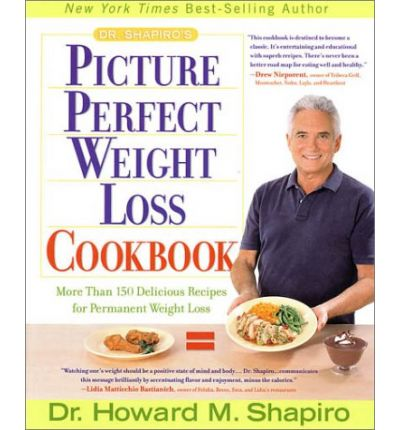 Dr. Shapiro's Picture Perfect Weight Loss Cookbook : More Than 150 Delicious Recipes for Permanent Weight Loss