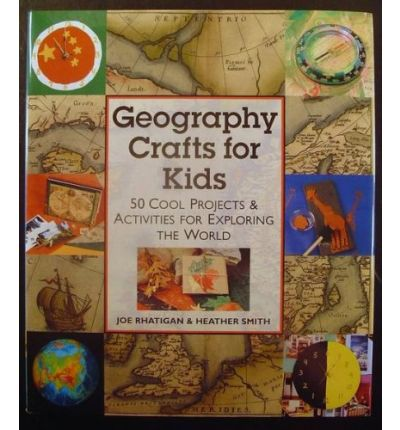 Geography Crafts for Kids : 50 Cool Projects and Activities for Exploring the World
