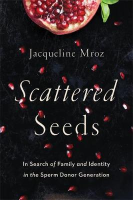 Scattered Seeds : In Search of Family and Identity in the Sperm Donor Generation