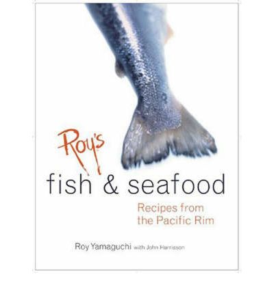 Roy's Fish and Seafood : Recipes from the Pacific Rim