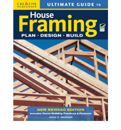 Ultimate Guide to House Framing : Plan, Design, Build
